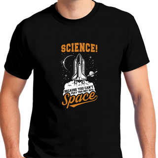 Science Because You Cant Pray That Shit Into Space - Mens T-Shirt