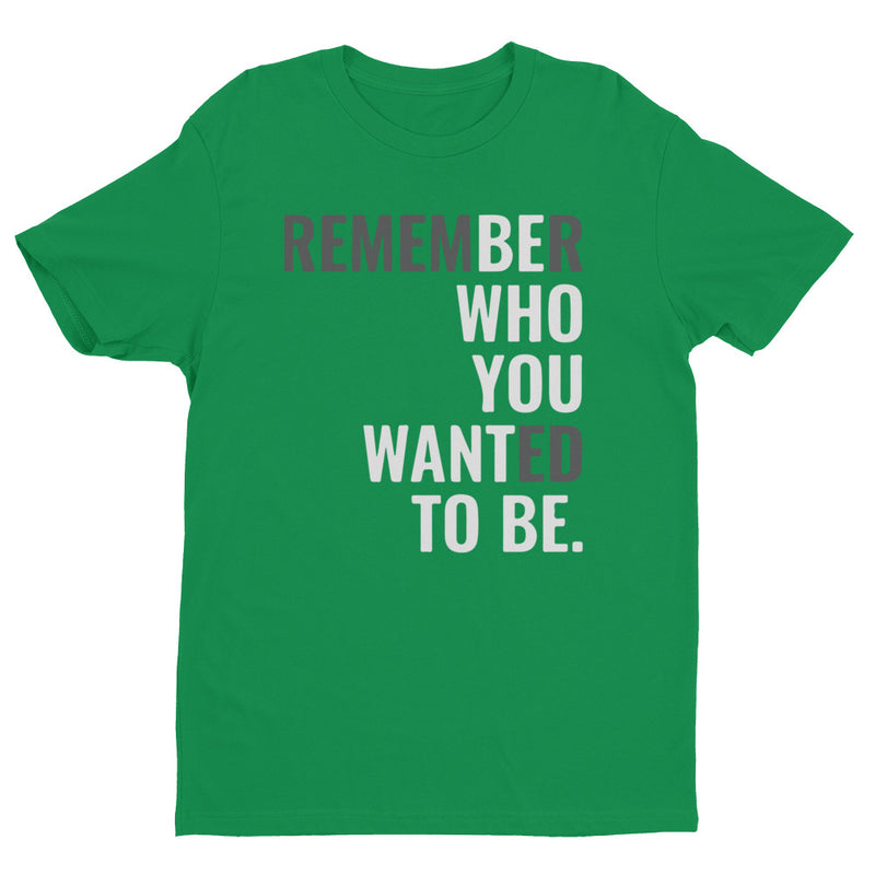BE WHO YOU WANT TO BE Short Sleeve T-shirt