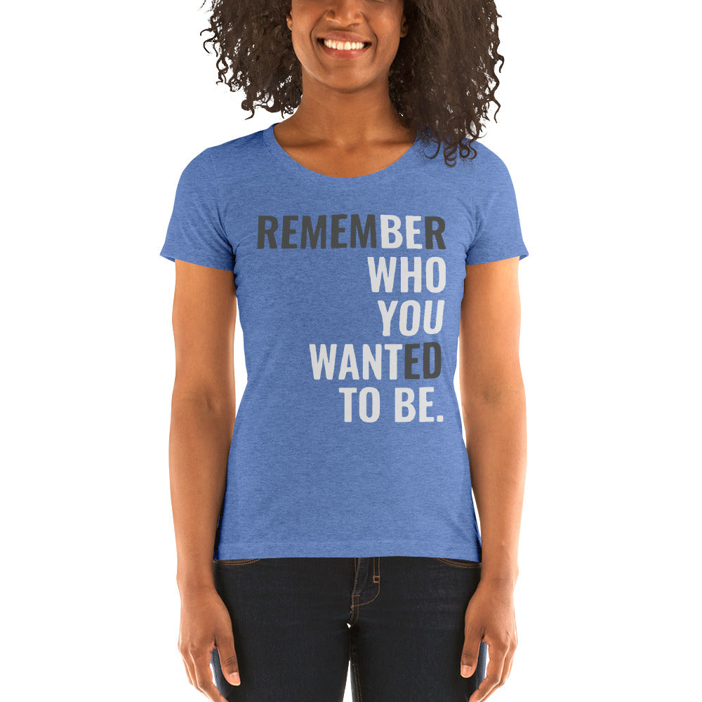 Ladies' Be Who You Want To Be Short Sleeve t-shirt