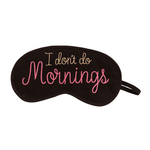 I Don't Do Mornings (Black) Eye Mask