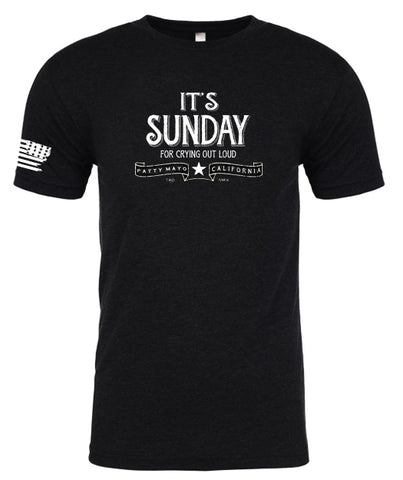 It's Sunday For Crying Out Loud Tshirt