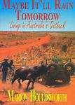 Maybe It'll Rain Tomorrow: Living in Australia's Outback by Marion Houldsworth - TinSignFactoryAustralia