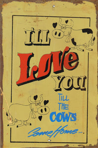 ILL Love you till the cows come home metal sign 20 x 30 cm free postage - TinSignFactoryAustralia