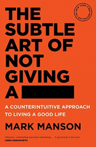 The Subtle Art of Not Giving a-:A Counterintuitive Approach to Living aGood life