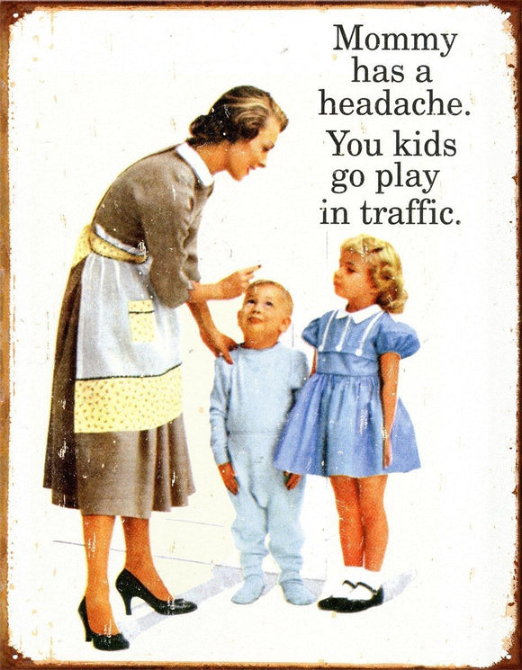 Mommy Had A Headache, You Kids Go Play In Traffic Metal Tin Sign free postage 30 x 40 cm - TinSignFactoryAustralia