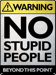 No Stupid People Beyond This Point Tin Sign 30.5x40.7cm free postage - TinSignFactoryAustralia