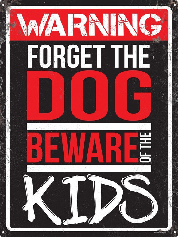 Forget The Dog Beware Of The Kids Tin Sign 30.5x40.5cm free postage - TinSignFactoryAustralia