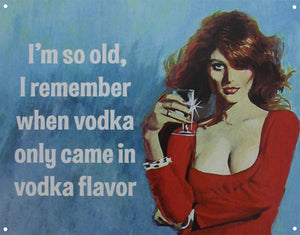 I Remember When Vodka Only Came In Vodka Flavour Blue Tin Sign 41.5x32cm free postage - TinSignFactoryAustralia