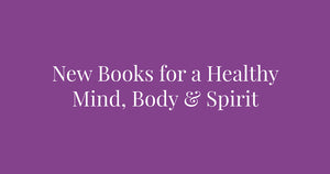 New Books for a Healthy Mind, Body & Spirit