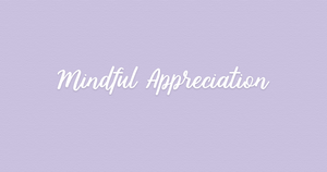 Mindful Appreciation