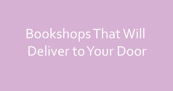 Bookshops That Will Deliver to Your Door Right Now