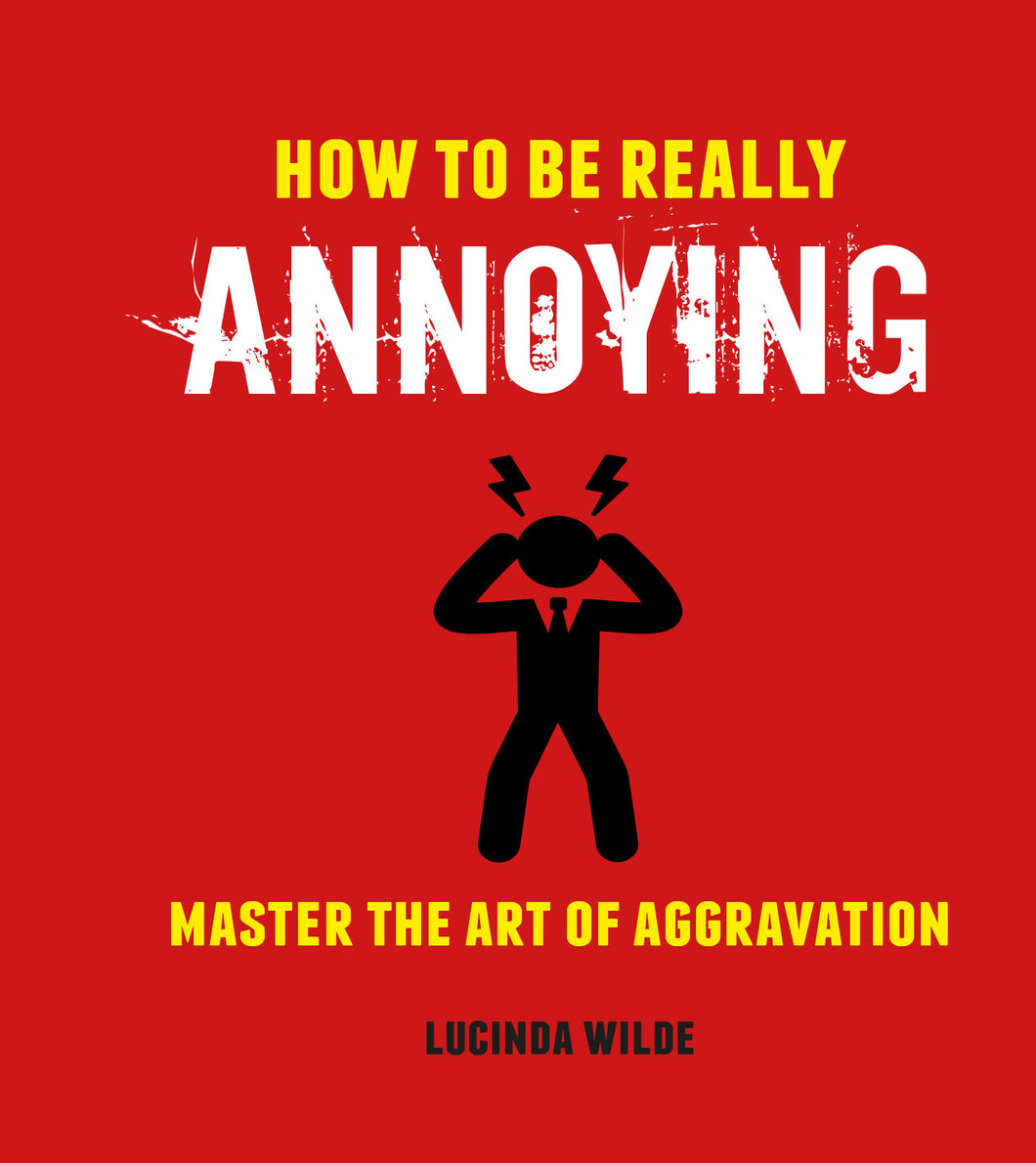 How to Be Really Annoying