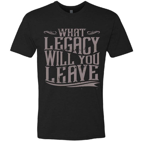 What Legacy will you leave- Black Tee