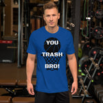 You Trash Bro! Graphic Tee for Men