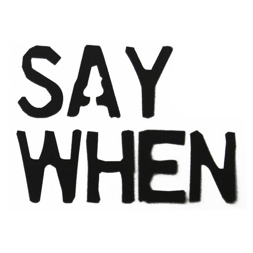 Say When Spray Paint Stencil