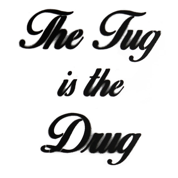 The Tug is the Drug Spray Paint Stencil
