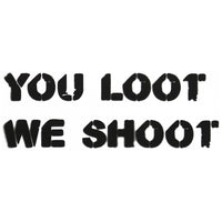 You Loot, We Shoot Spray Paint Stencil