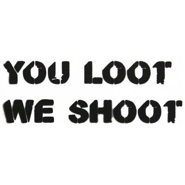 """You Loot, We Shoot"" Spray Paint Stencil"
