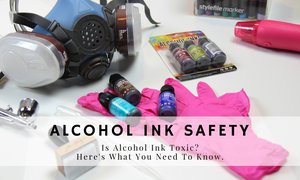 Alcohol Ink Safety