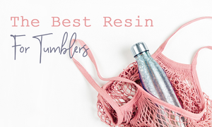 The Best Epoxy Resin For Tumblers