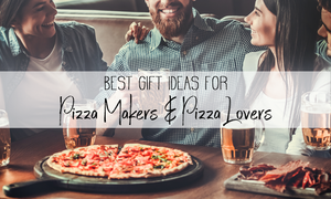 Best Gift Ideas For Pizza Makers & Pizza Lovers