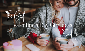 Best Valentine's Day Gift Ideas For Her