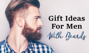 Best Gift Ideas For Men With Beards
