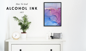 How To Seal Alcohol Ink Art