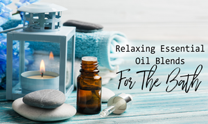 Best oil blends for a relaxing soothing bath