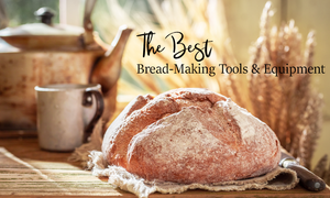 Best Bread Making Tools And Equipment
