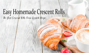 Easy Homemade Crescent Rolls From Scratch