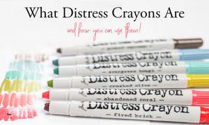 What Distress Crayons Are and How To Use