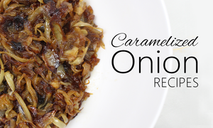 ways to use caramelized onions & easy recipes