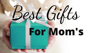 best gift ideas to mom's