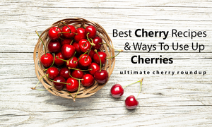 best list of cherry recipes and ways to use up cherries