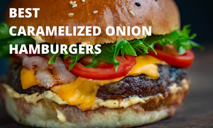 BEST CARAMELIZED ONION HAMBURGERS