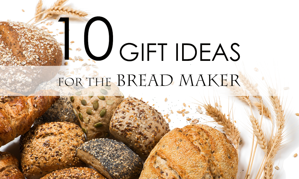 Gift Ideas for bread makers and bread bakers