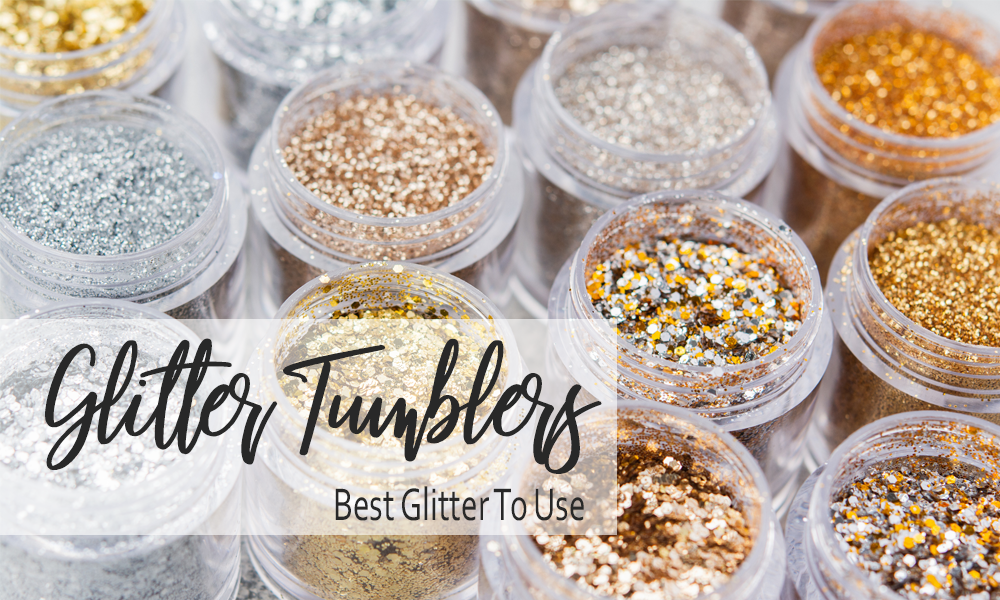 The Best Glitter For Tumblers