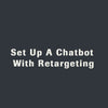 Set Up A Chatbot With Retargeting