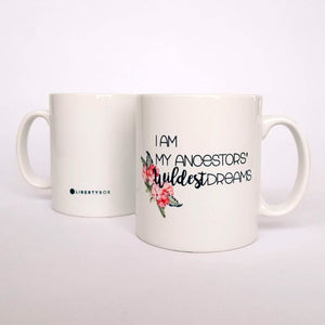 'I Am My Ancestors Wildest Dreams' Mug
