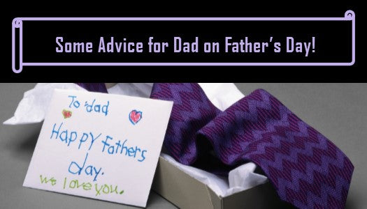 Some Advice for Dad on Father's Day!
