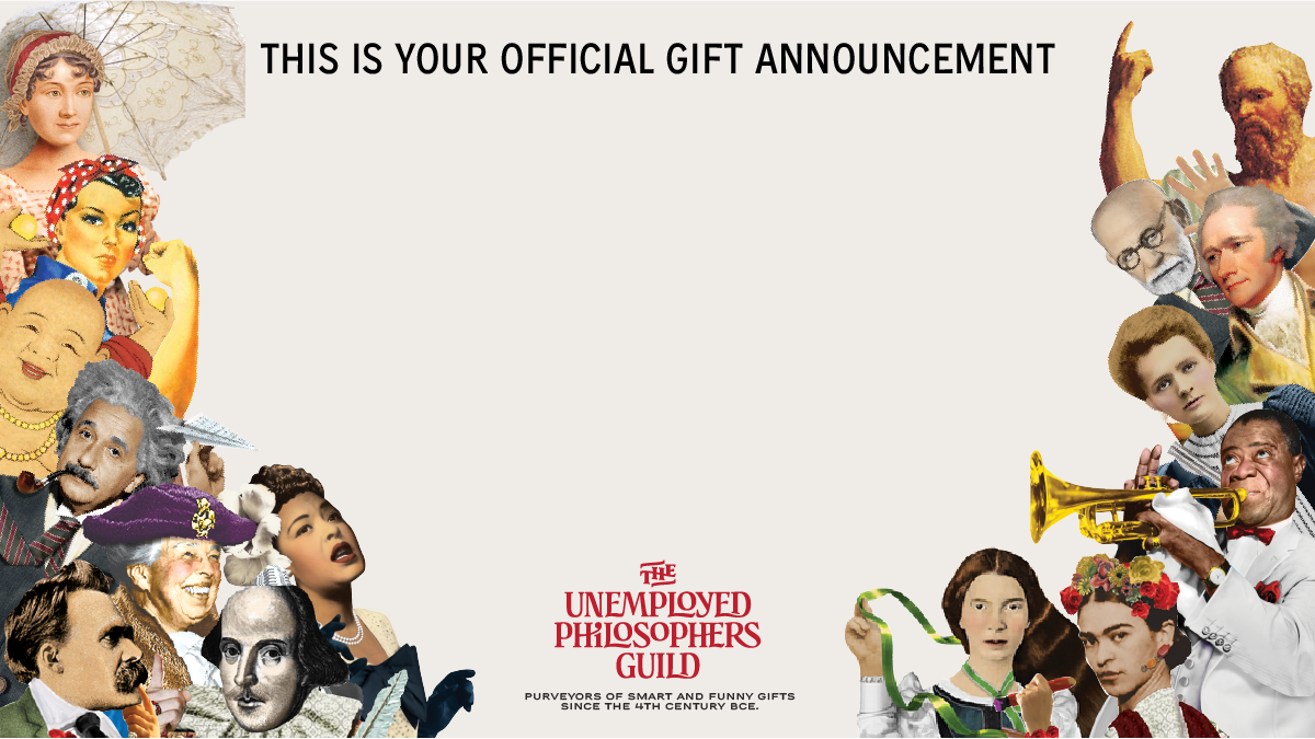A host of UPG personalities with the text framing a blank space in which a person can write a gift message. At the top it says: This is your official gift announcement. At the bottom: The Unemployed Philosophers Guild. Purveyors of smart and funny gifts since the 4th century BCE.