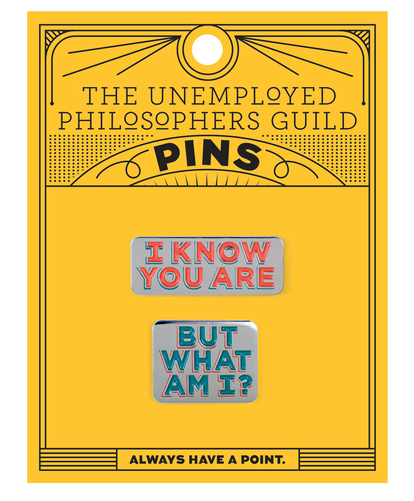 I Know You Are & But What am I Pins - The Unemployed Philosophers Guild