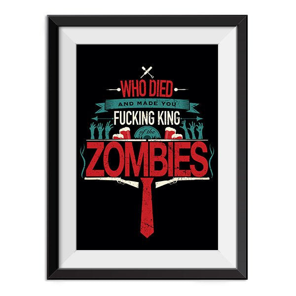 Shaun of the Dead Poster - Who Died and made you king of the Zombies Quote Minimal Poster Print