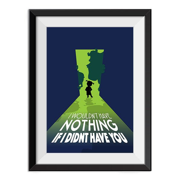 Monsters Inc - I wouldn't have nothing if I didn't have you Quote Minimal Style Poster Print