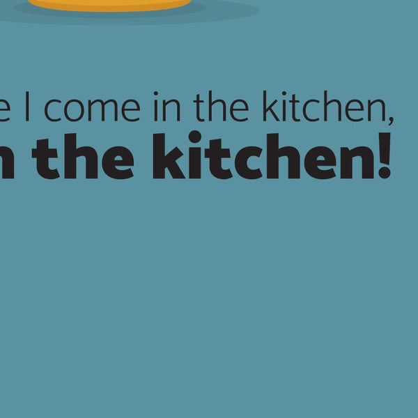 Friday Poster - Everytime I come in the kitchen, you in the kitchen! Quote Minimal Style Poster Print