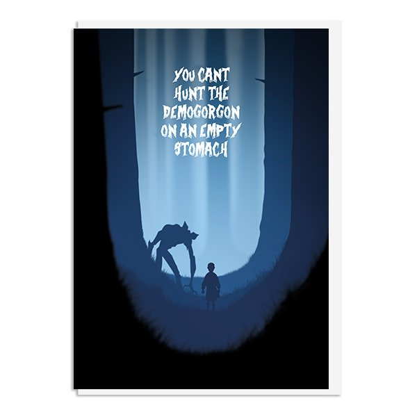 Stranger Things Card - You can't hunt the Demogorgon on an empty stomach Quote Greeting Card