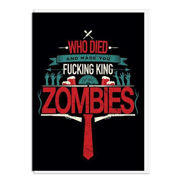 Shaun of the Dead Card - Who Died and made you king of the Zombies Quote Minimal Greetings Card