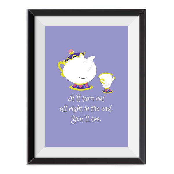 Mrs Potts & Chip - It will turn out all right in the end. Quote Minimal Poster Print