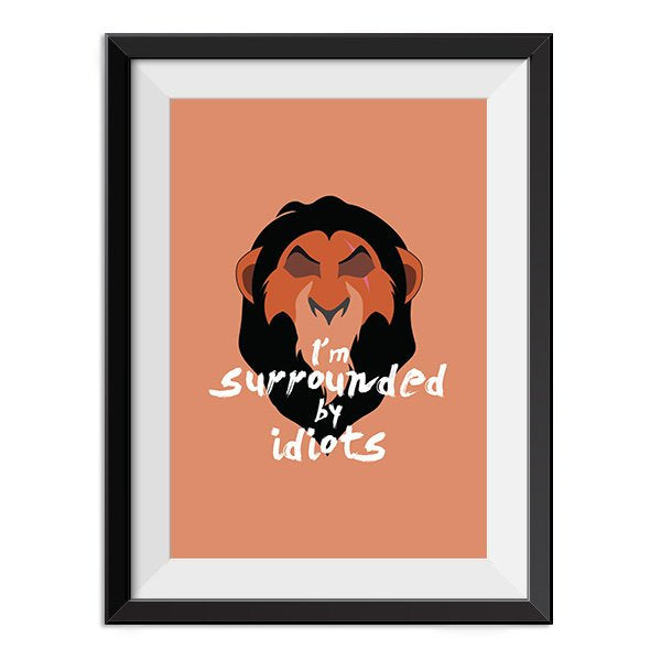 The Lion King - Scar I'm surrounded by idiots Quote Minimal Poster Print